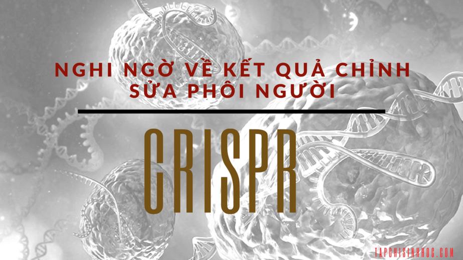 Nghi vấn về kết quả chỉnh sửa phôi người bằng CRISPR, Hệ thống CRISPR-cas9, CRISPR-cas9 là gì, chỉnh sửa gen, chỉnh sửa gen người, CRISPR, Cas9, CRISPR-Cas9, Chỉnh sửa gen bằng CRISPR,