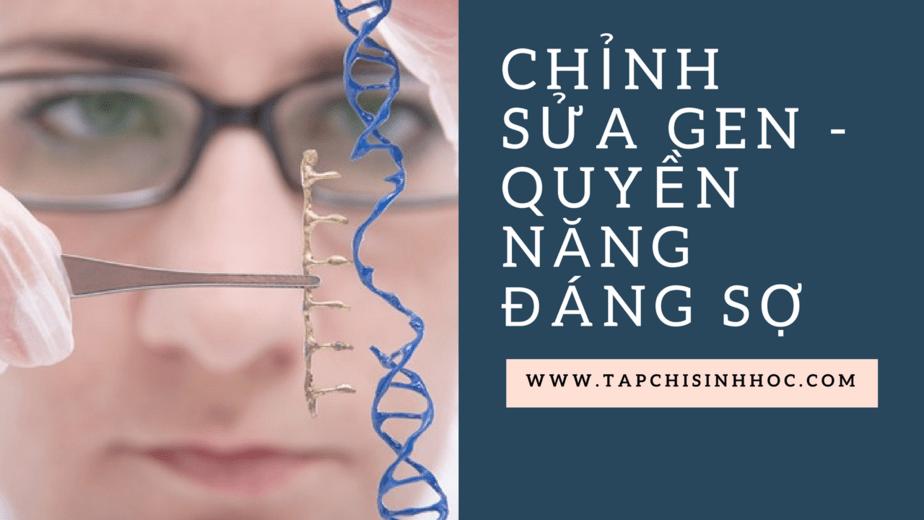 chỉnh sửa gen, chinh sua gen, chinh sua gen la gi, crispr, cas9, công nghệ crispr cas9, kỹ thuật crispr